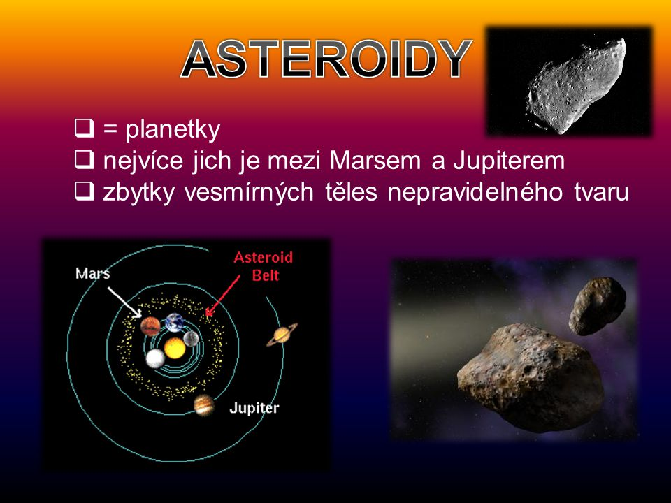 ASTEROIDY = planetky nejvíce jich je mezi Marsem a Jupiterem