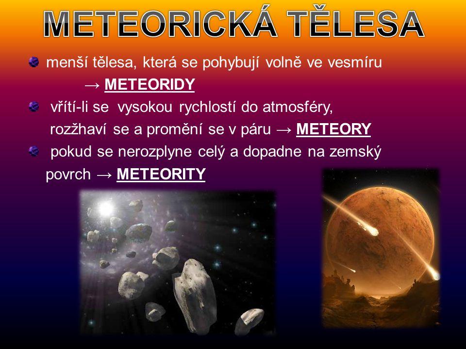 METEORICKÁ TĚLESA menší tělesa, která se pohybují volně ve vesmíru