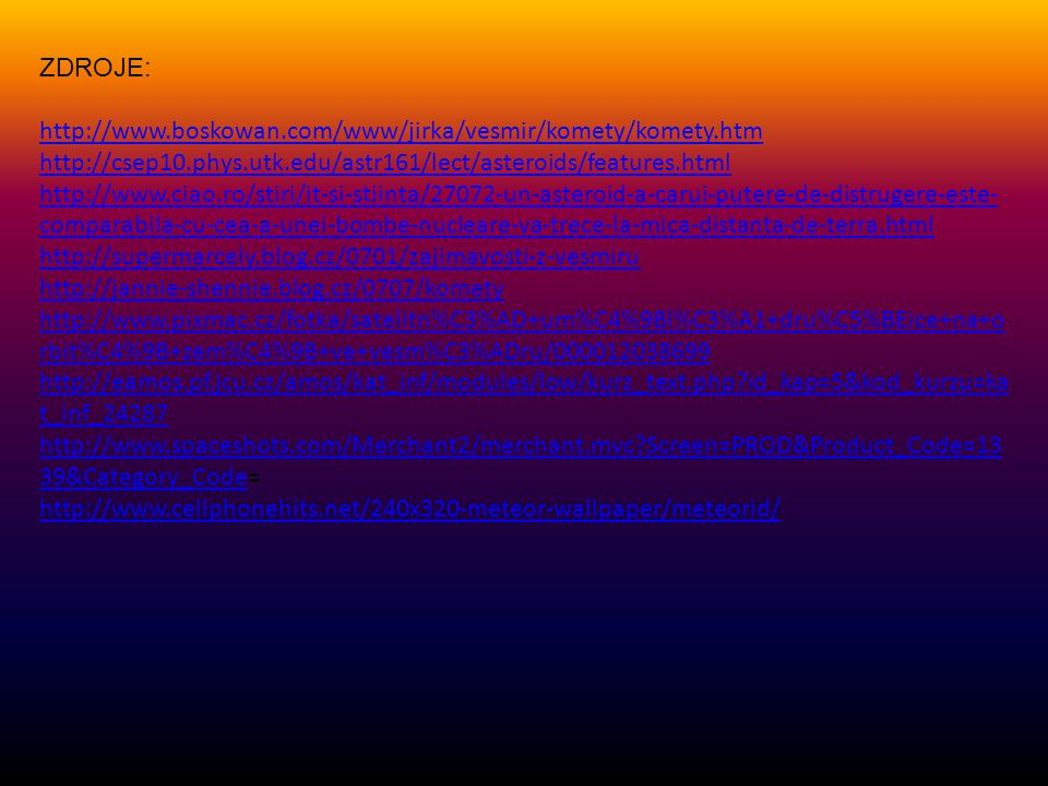 ZDROJE: http://www.boskowan.com/www/jirka/vesmir/komety/komety.htm. http://csep10.phys.utk.edu/astr161/lect/asteroids/features.html.