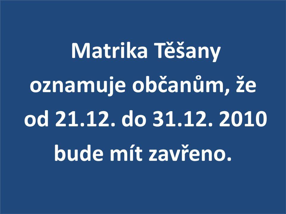 Matrika Těšany oznamuje občanům, že od 21. 12. do 31. 12