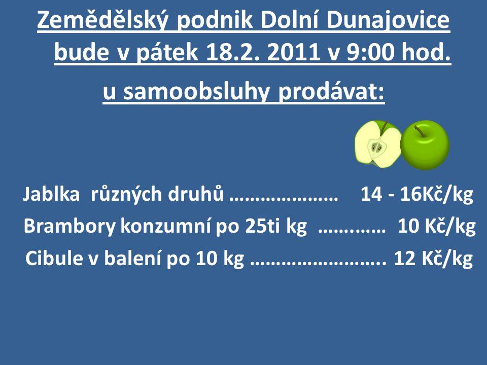 Zemědělský podnik Dolní Dunajovice bude v pátek 18.2. 2011 v 9:00 hod.