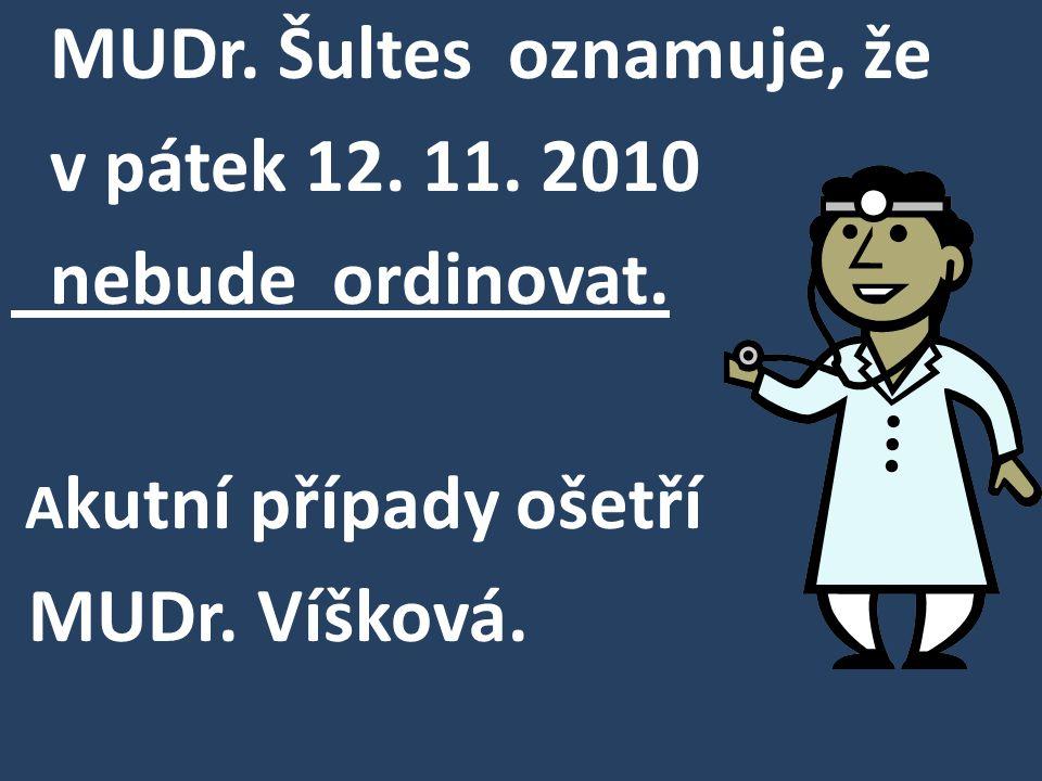 MUDr. Šultes oznamuje, že v pátek 12. 11. 2010 nebude ordinovat.