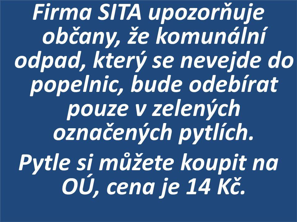 Firma SITA upozorňuje občany, že komunální odpad, který se nevejde do popelnic, bude odebírat pouze v zelených označených pytlích.