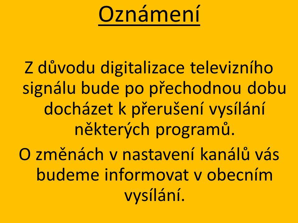 O změnách v nastavení kanálů vás budeme informovat v obecním vysílání.