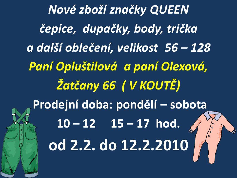od 2.2. do 12.2.2010 Nové zboží značky QUEEN