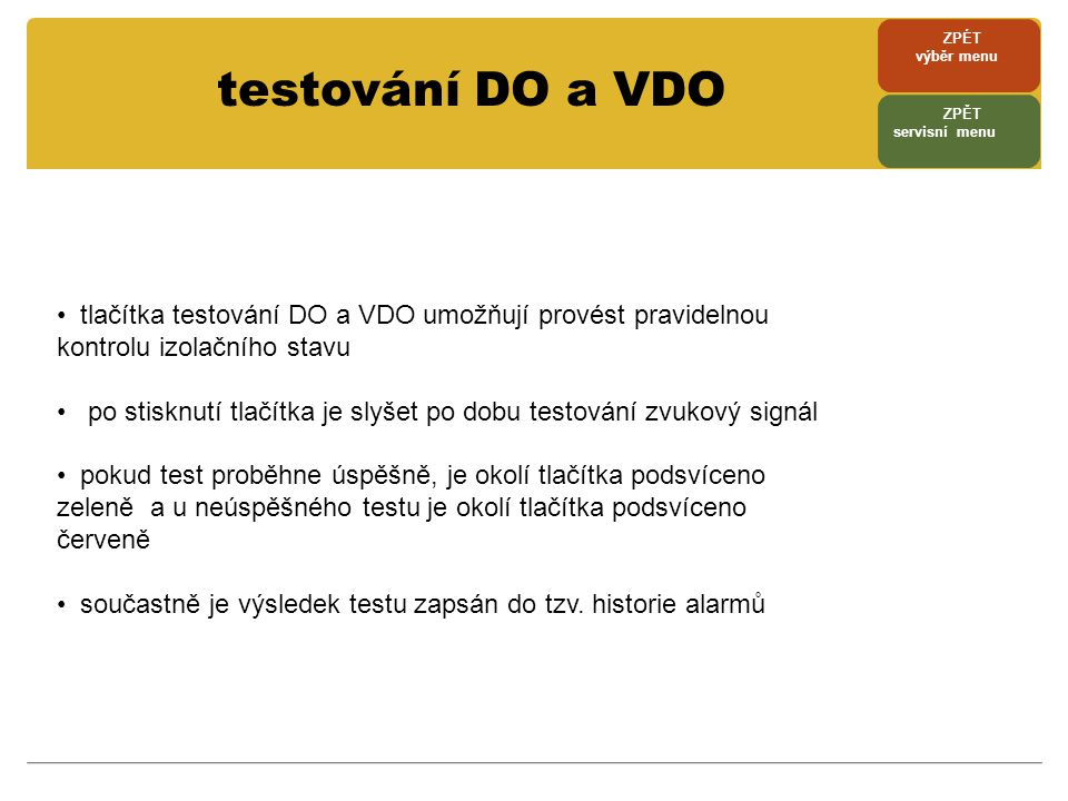 ZPÉT výběr menu. testování DO a VDO. ZPĚT. servisní menu. tlačítka testování DO a VDO umožňují provést pravidelnou kontrolu izolačního stavu.