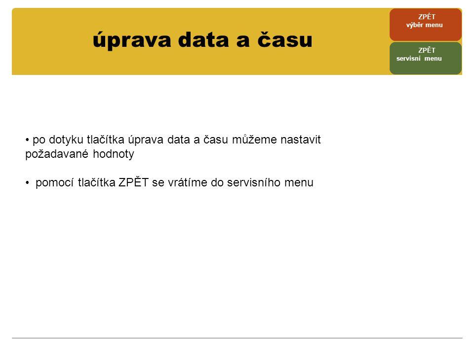 ZPÉT výběr menu. úprava data a času. ZPĚT. servisní menu. po dotyku tlačítka úprava data a času můžeme nastavit požadavané hodnoty.