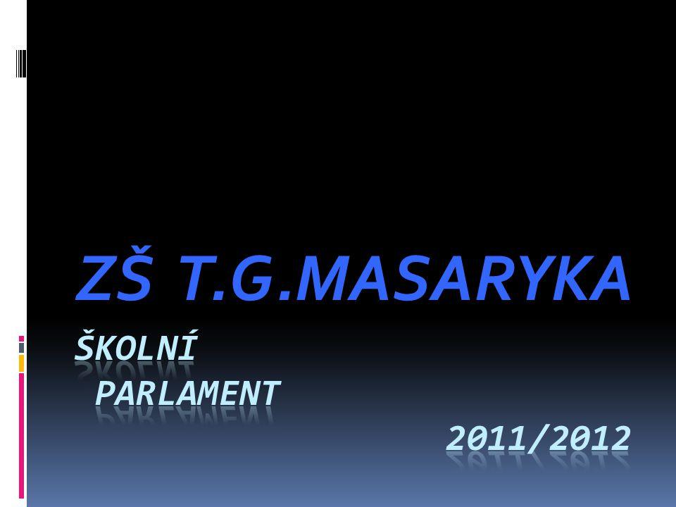 ZŠ T.G.MASARYKA ŠKOLNÍ PARLAMENT 2011/2012