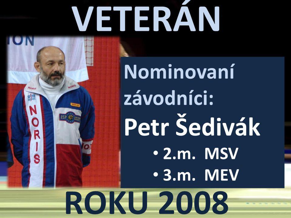 VETERÁN ROKU 2008 Nominovaní závodníci: Petr Šedivák 2.m. MSV 3.m. MEV