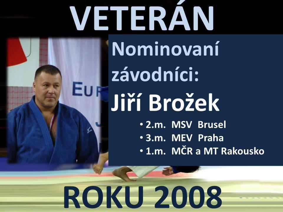 VETERÁN ROKU 2008 Nominovaní závodníci: Jiří Brožek 2.m. MSV Brusel
