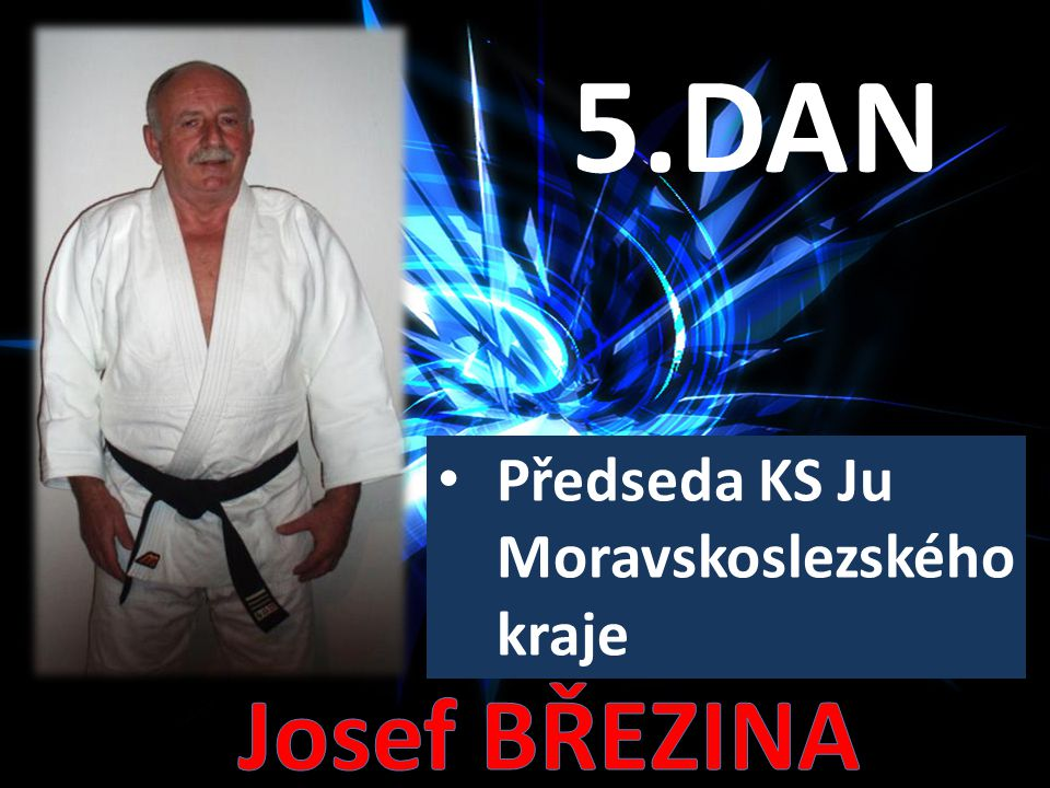 5.DAN Josef BŘEZINA Předseda KS Ju Moravskoslezského kraje