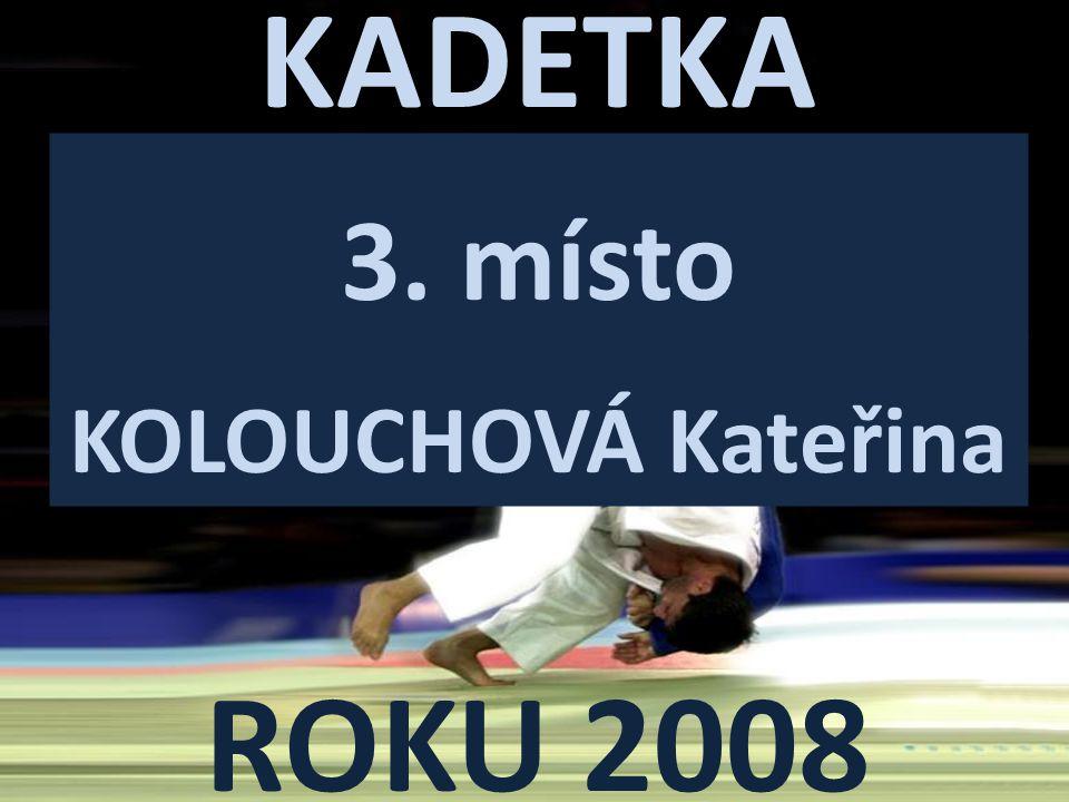 KADETKA ROKU 2008 3. místo KOLOUCHOVÁ Kateřina