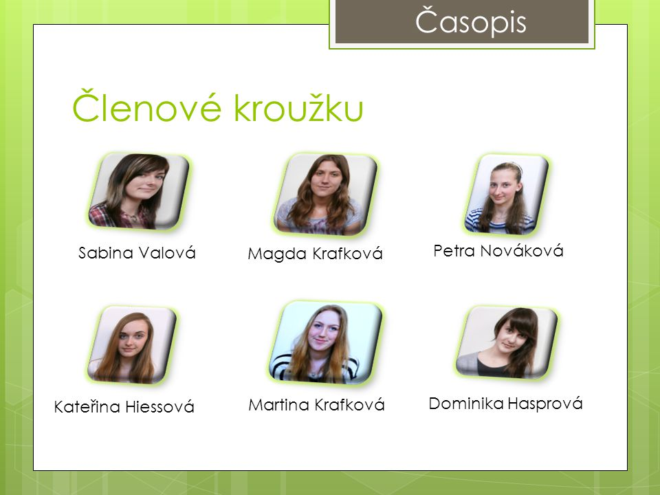 Členové kroužku Časopis Petra Nováková Sabina Valová Magda Krafková