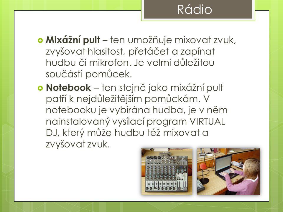 Rádio Mixážní pult – ten umožňuje mixovat zvuk, zvyšovat hlasitost, přetáčet a zapínat hudbu či mikrofon. Je velmi důležitou součástí pomůcek.