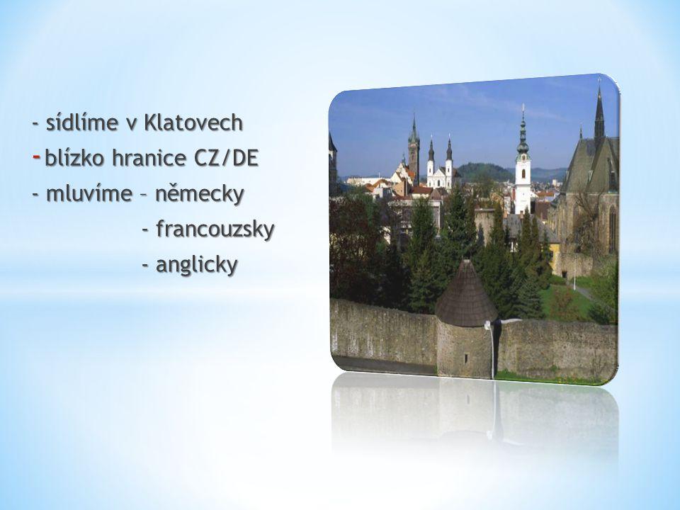 - sídlíme v Klatovech blízko hranice CZ/DE - mluvíme – německy - francouzsky - anglicky
