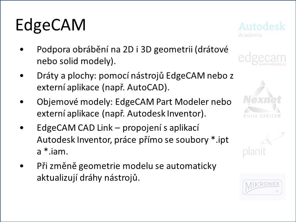 EdgeCAM Podpora obrábění na 2D i 3D geometrii (drátové nebo solid modely).