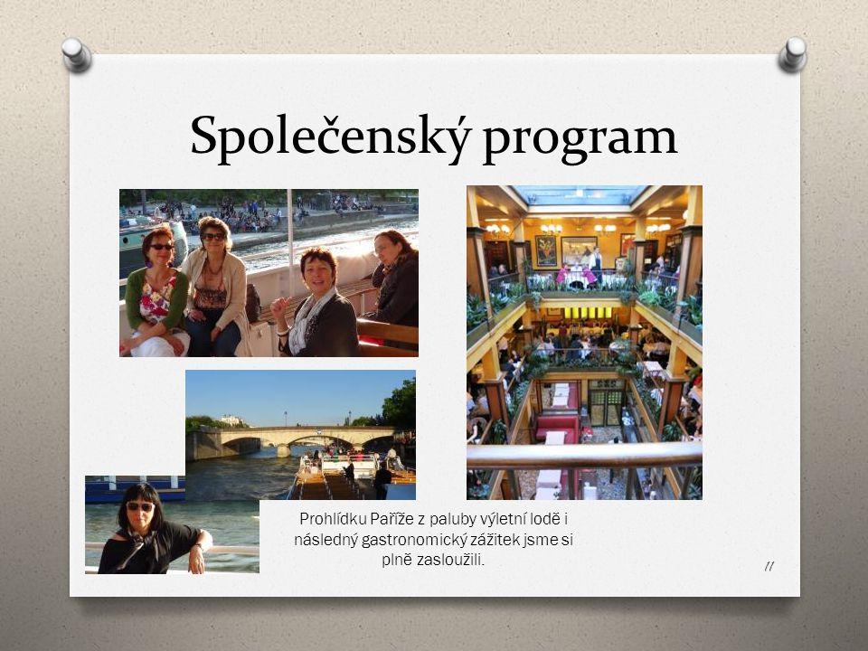 Společenský program Prohlídku Paříže z paluby výletní lodě i následný gastronomický zážitek jsme si plně zasloužili.