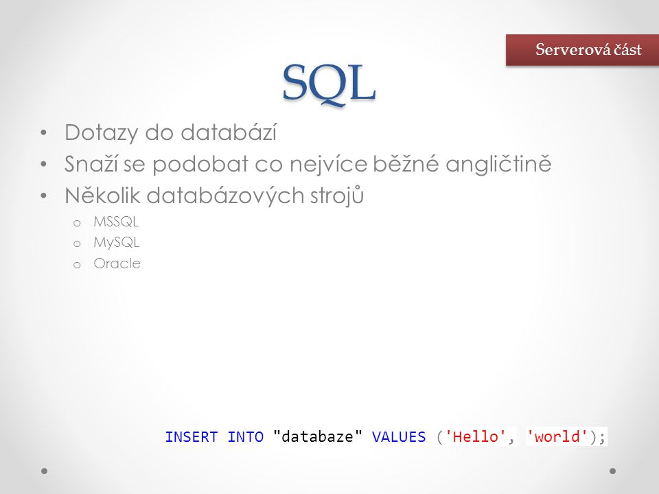 SQL Dotazy do databází Snaží se podobat co nejvíce běžné angličtině