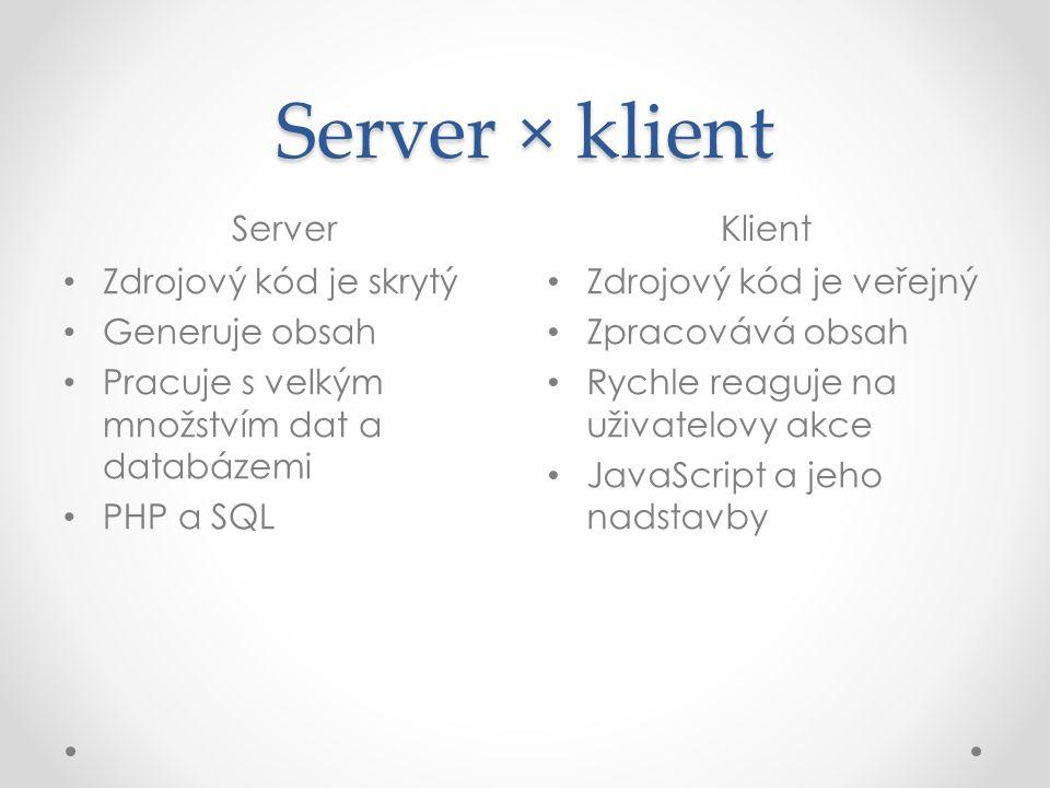 Server × klient Server Klient Zdrojový kód je skrytý Generuje obsah