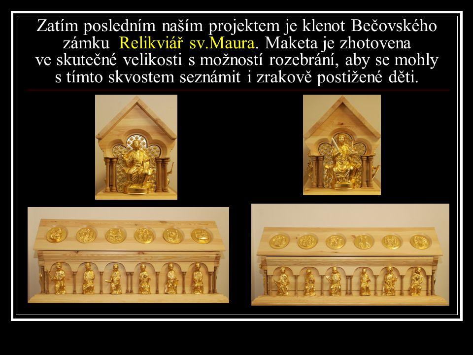 Zatím posledním naším projektem je klenot Bečovského zámku Relikviář sv.Maura.