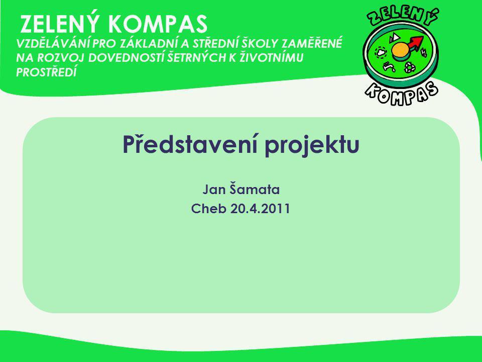 ZELENÝ KOMPAS Představení projektu Jan Šamata Cheb 20.4.2011