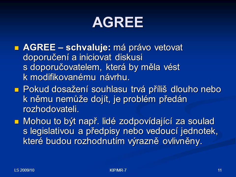AGREE AGREE – schvaluje: má právo vetovat doporučení a iniciovat diskusi s doporučovatelem, která by měla vést k modifikovanému návrhu.
