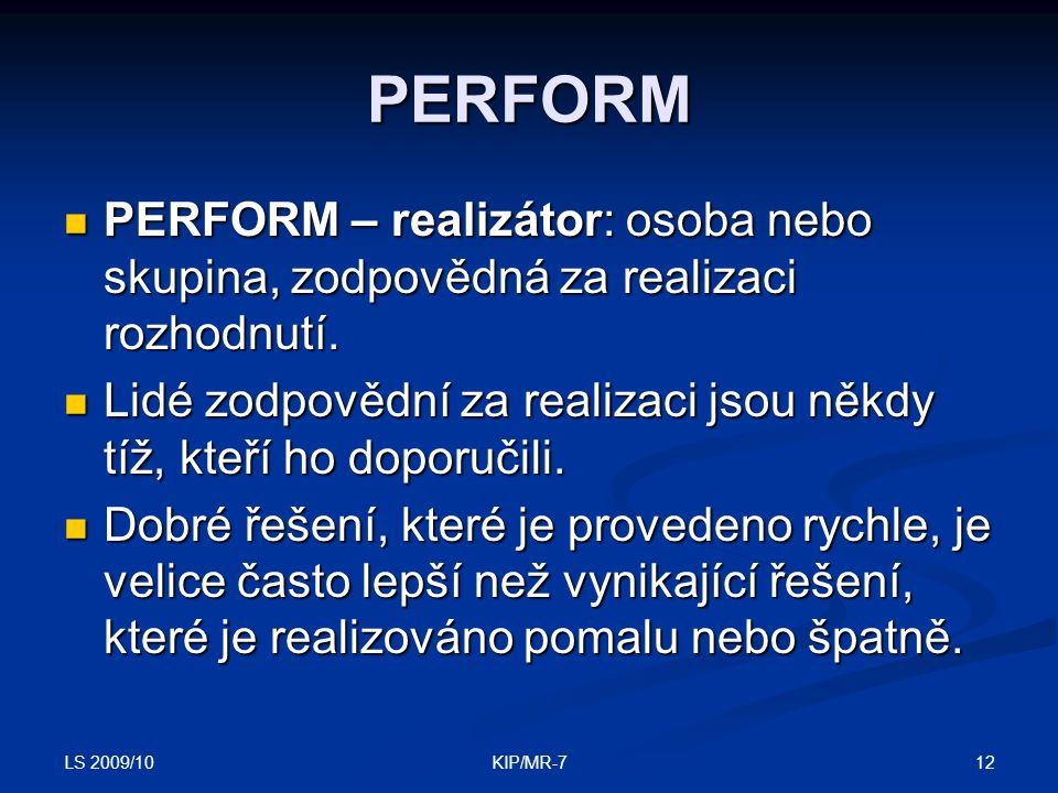PERFORM PERFORM – realizátor: osoba nebo skupina, zodpovědná za realizaci rozhodnutí.