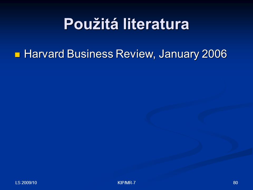 Použitá literatura Harvard Business Review, January 2006 LS 2009/10