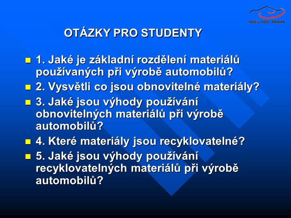 OTÁZKY PRO STUDENTY 1. Jaké je základní rozdělení materiálů používaných při výrobě automobilů 2. Vysvětli co jsou obnovitelné materiály