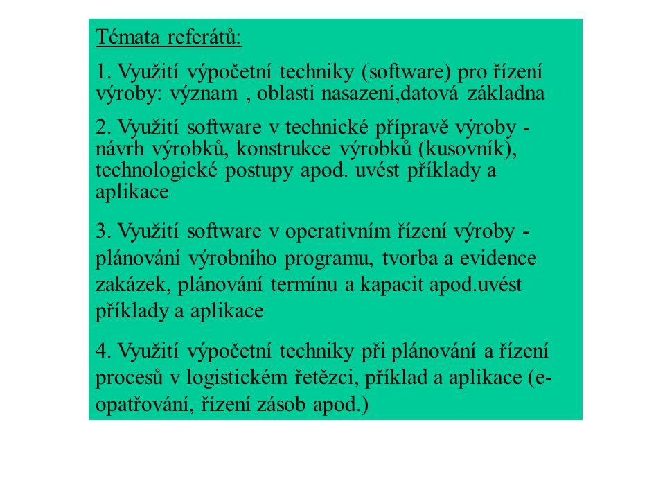 Témata referátů: . Využití výpočetní techniky (software) pro řízení výroby: význam , oblasti nasazení,datová základna.