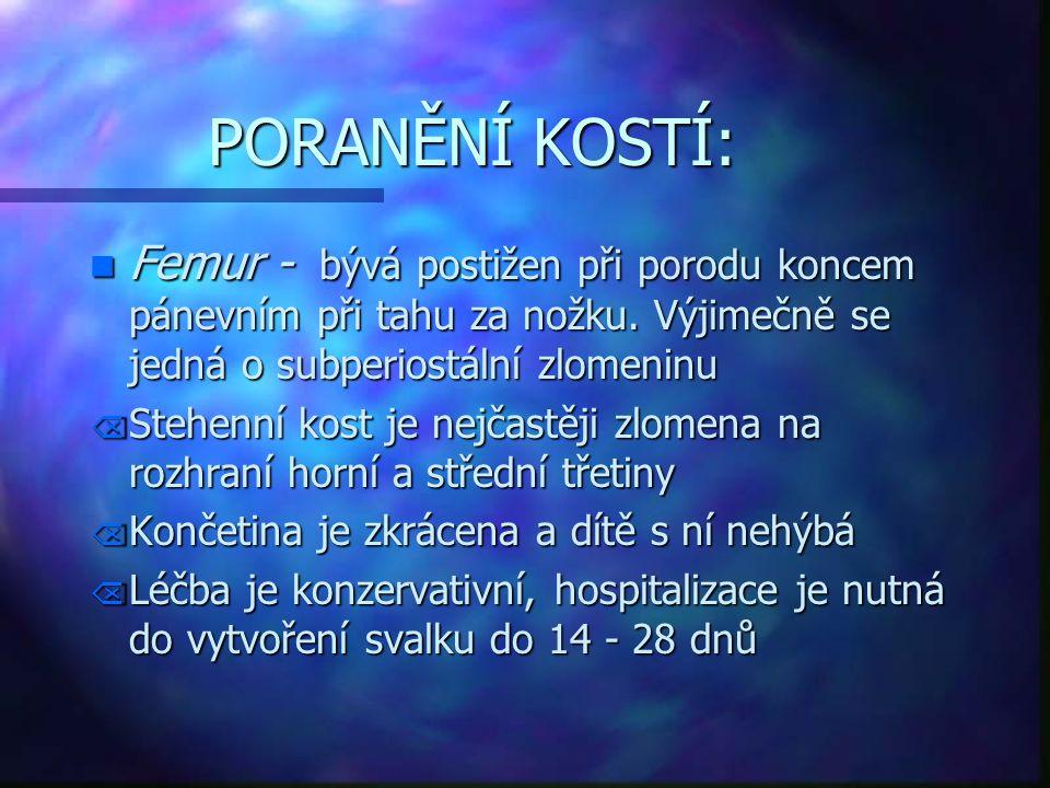 PORANĚNÍ KOSTÍ: Femur - bývá postižen při porodu koncem pánevním při tahu za nožku. Výjimečně se jedná o subperiostální zlomeninu.