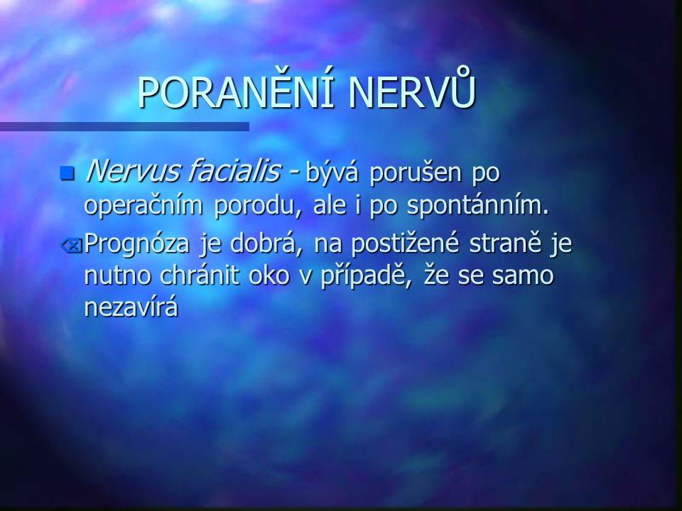 PORANĚNÍ NERVŮ Nervus facialis - bývá porušen po operačním porodu, ale i po spontánním.