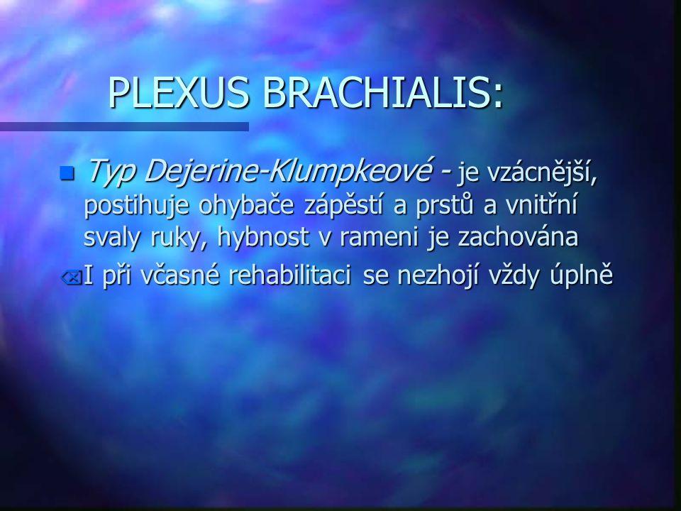 PLEXUS BRACHIALIS: Typ Dejerine-Klumpkeové - je vzácnější, postihuje ohybače zápěstí a prstů a vnitřní svaly ruky, hybnost v rameni je zachována.