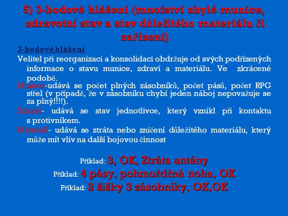 5) 3-bodové hlášení (množství zbylé munice, zdravotní stav a stav důležitého materiálu či zařízení)