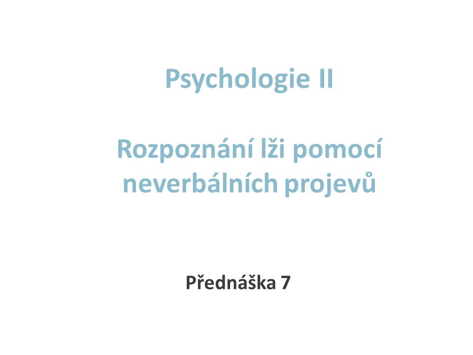 Psychologie II Rozpoznání lži pomocí neverbálních projevů