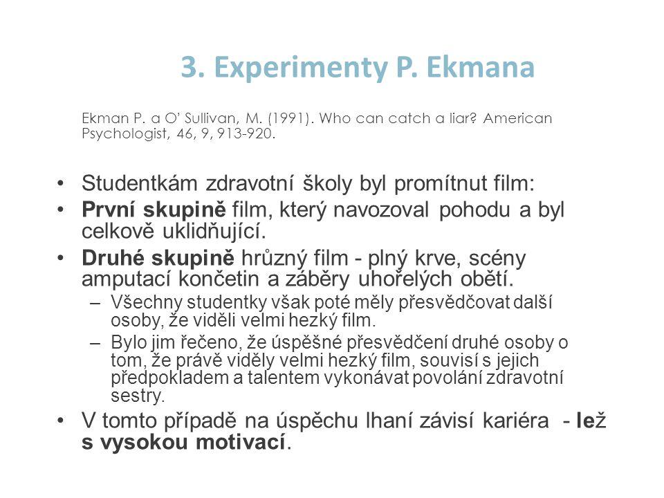 3. Experimenty P. Ekmana Ekman P. a O' Sullivan, M. (1991). Who can catch a liar American Psychologist, 46, 9, 913-920.