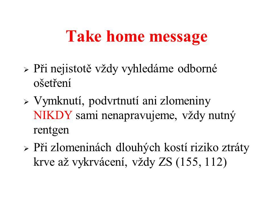 Take home message Při nejistotě vždy vyhledáme odborné ošetření