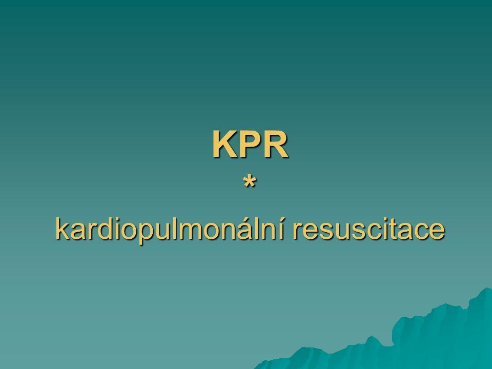 KPR * kardiopulmonální resuscitace