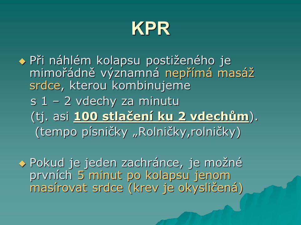 KPR Při náhlém kolapsu postiženého je mimořádně významná nepřímá masáž srdce, kterou kombinujeme. s 1 – 2 vdechy za minutu.