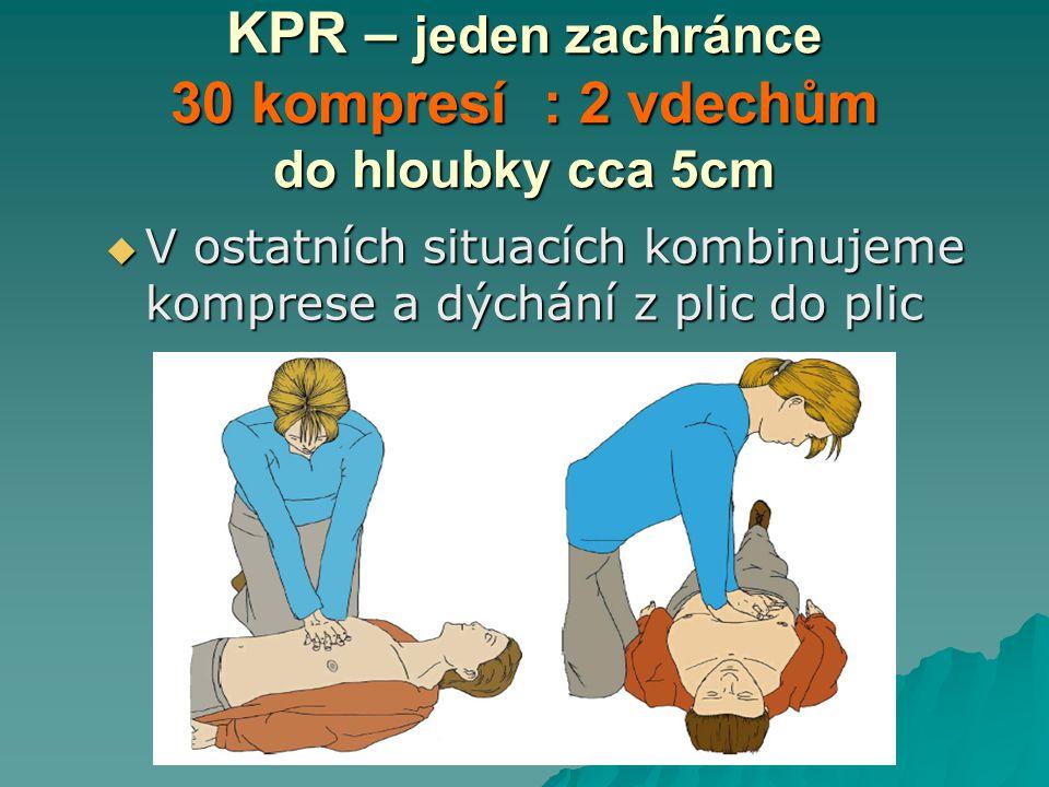 KPR – jeden zachránce 30 kompresí : 2 vdechům do hloubky cca 5cm