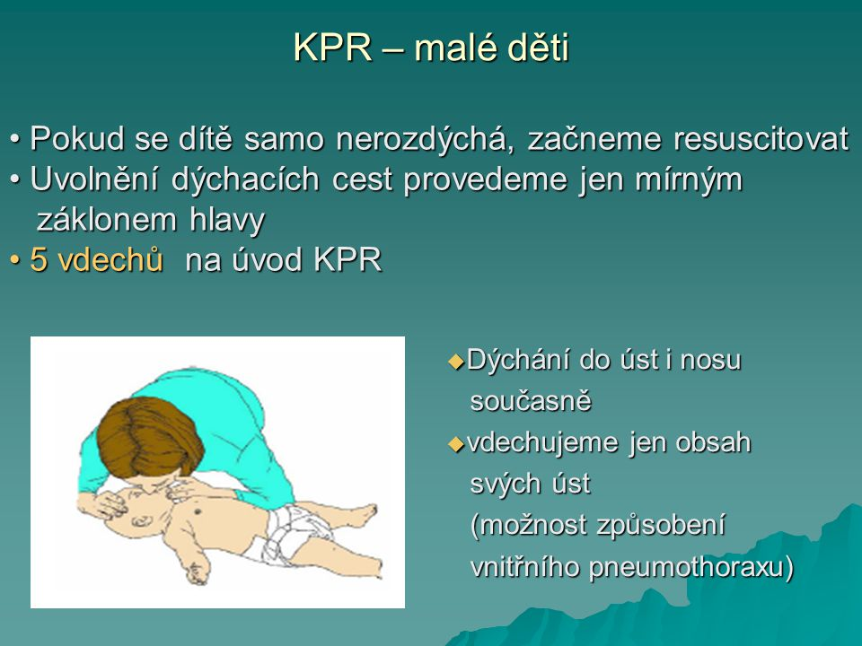 KPR – malé děti Pokud se dítě samo nerozdýchá, začneme resuscitovat