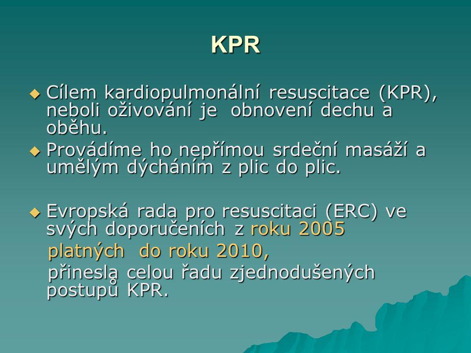 KPR Cílem kardiopulmonální resuscitace (KPR), neboli oživování je obnovení dechu a oběhu.