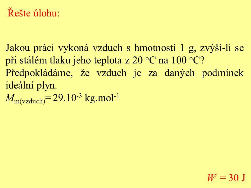 Řešte úlohu: Jakou práci vykoná vzduch s hmotností 1 g, zvýší-li se při stálém tlaku jeho teplota z 20 oC na 100 oC