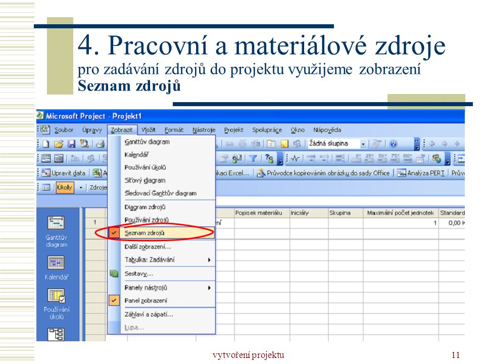 4. Pracovní a materiálové zdroje pro zadávání zdrojů do projektu využijeme zobrazení Seznam zdrojů
