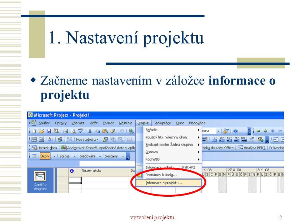 1. Nastavení projektu Začneme nastavením v záložce informace o projektu vytvoření projektu