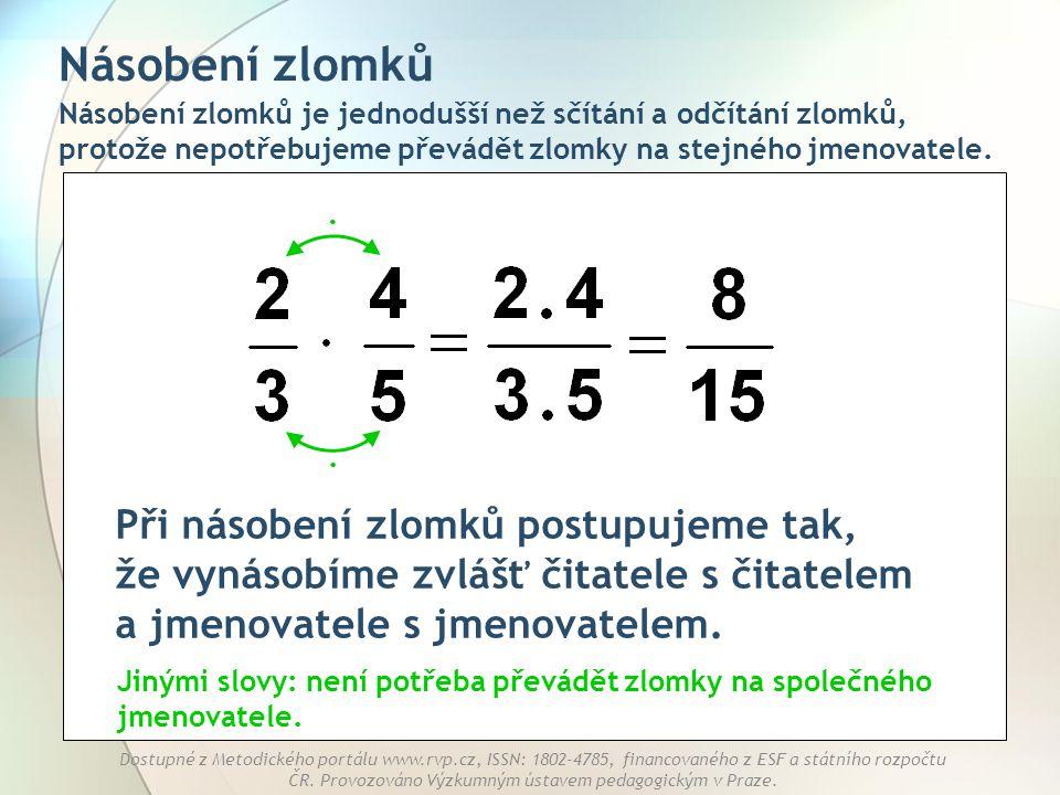 Násobení zlomků Násobení zlomků je jednodušší než sčítání a odčítání zlomků, protože nepotřebujeme převádět zlomky na stejného jmenovatele.