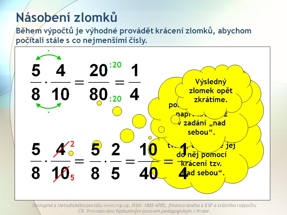 Násobení zlomků Během výpočtů je výhodné provádět krácení zlomků, abychom počítali stále s co nejmenšími čísly.