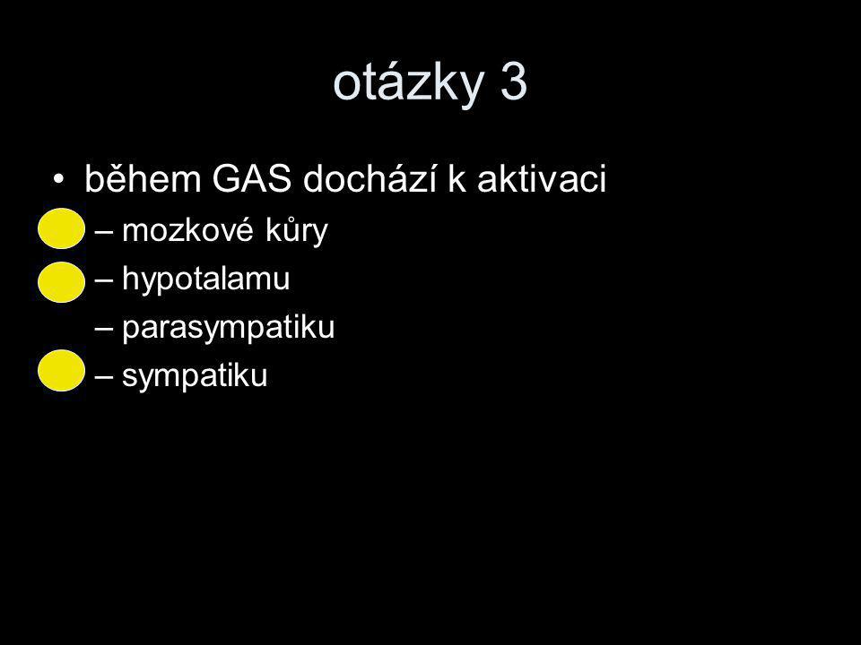 otázky 3 během GAS dochází k aktivaci mozkové kůry hypotalamu