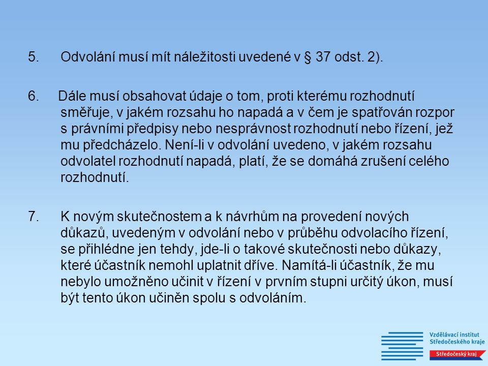 Odvolání musí mít náležitosti uvedené v § 37 odst. 2).