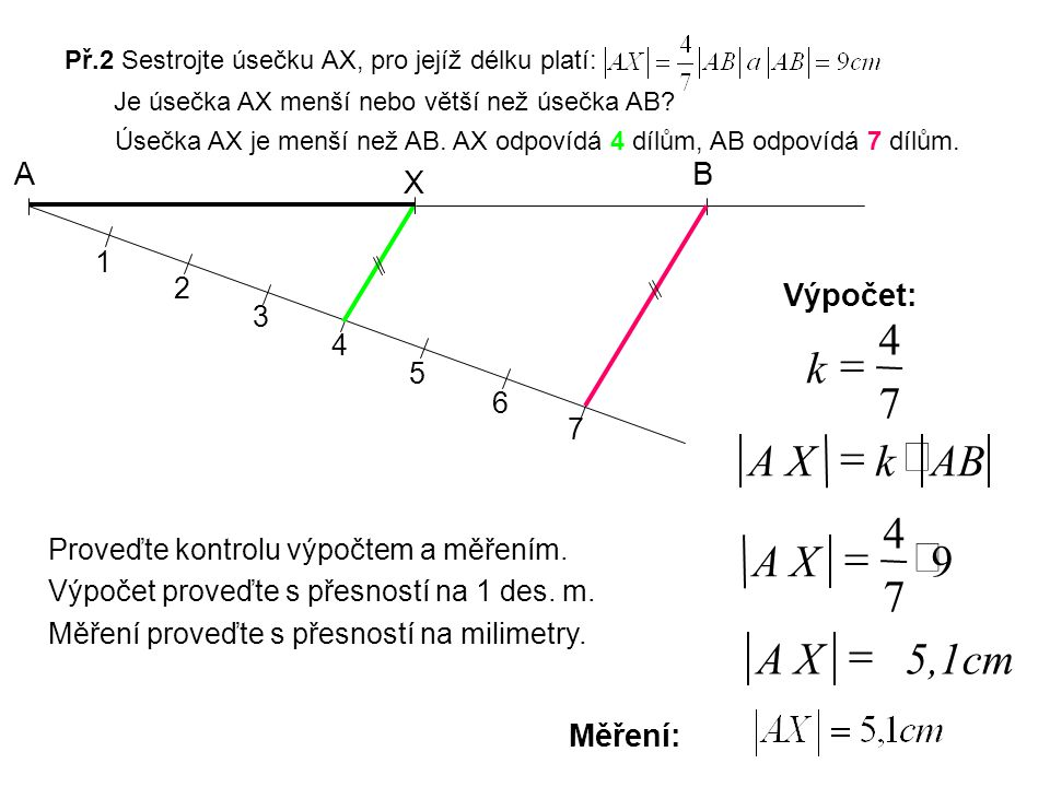 k 7 4 = AB k X A × = X A 9 7 4 × = 5,1cm X A = A B X Výpočet: Měření: